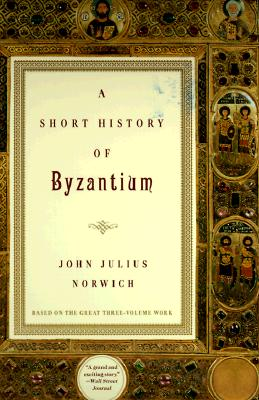 A Short History of Byzantium By Norwich, John Julius