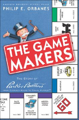The Game Makers By Orbanes, Philip E.